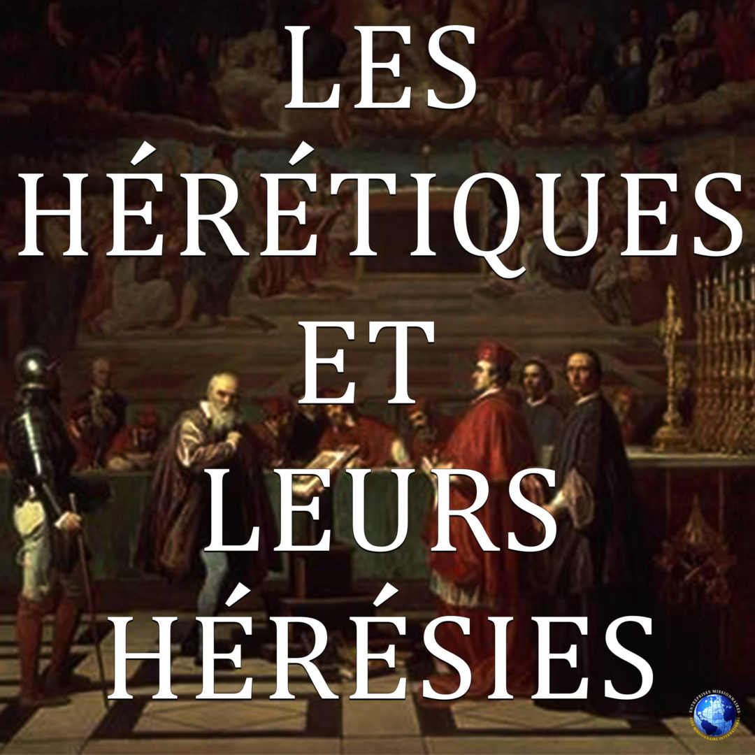 Les Hérétiques Et Leurs Hérésies