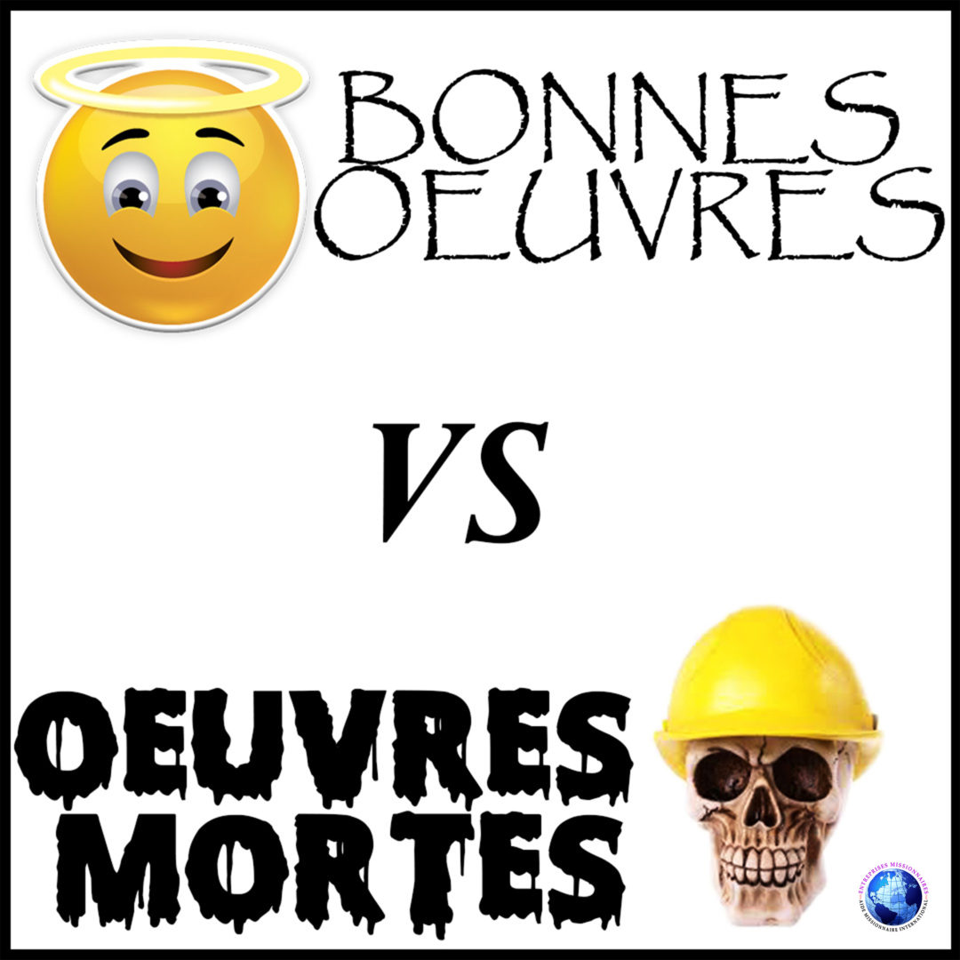 Bonnes Oeuvres vs Oeuvres Mortes