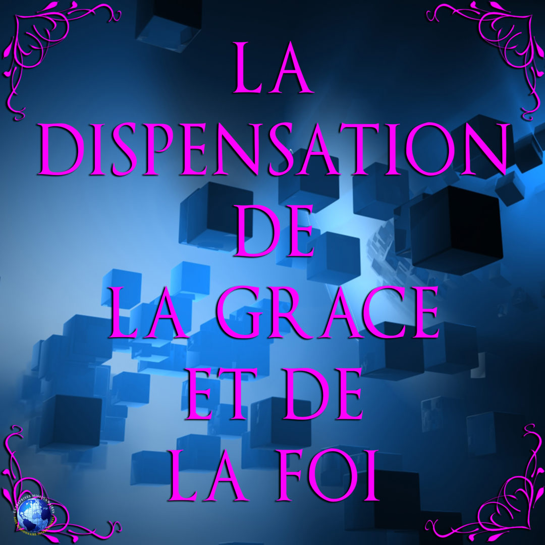 La Dispensation de La Grace et de La Foi