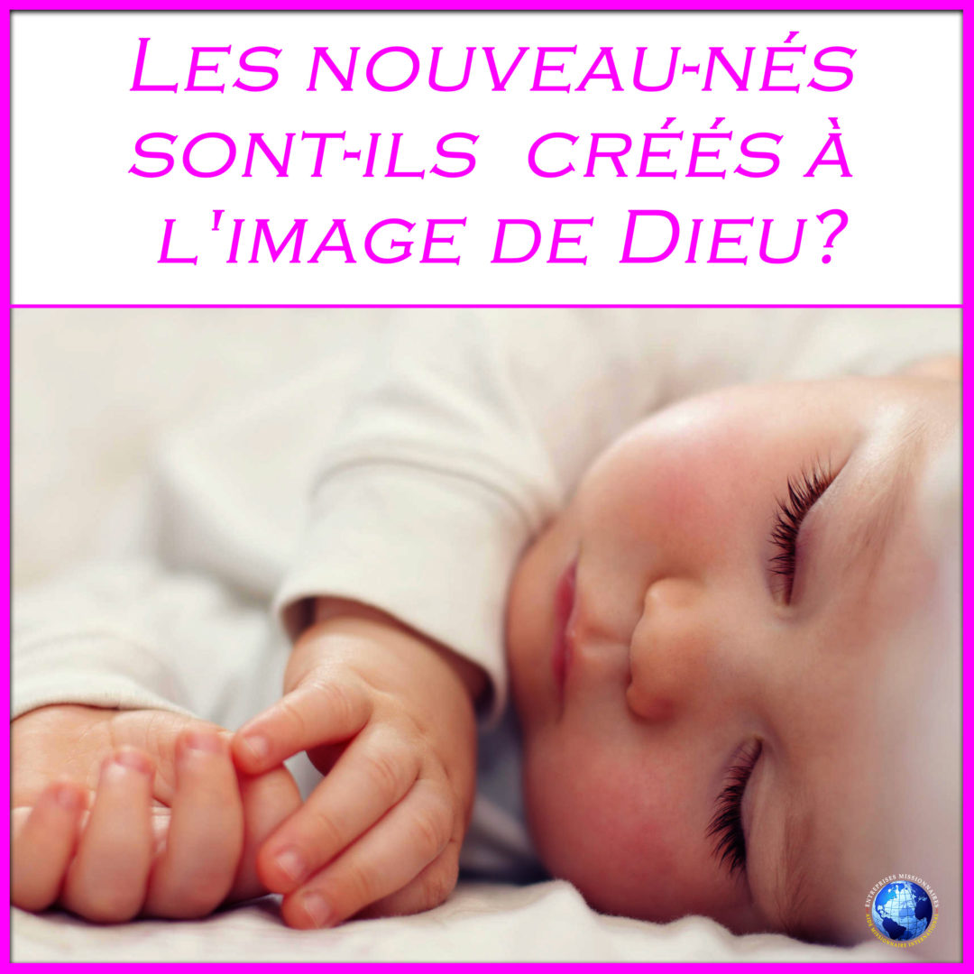 Les nouveau-nés  sont-ils  créés à  l'image de Dieu?