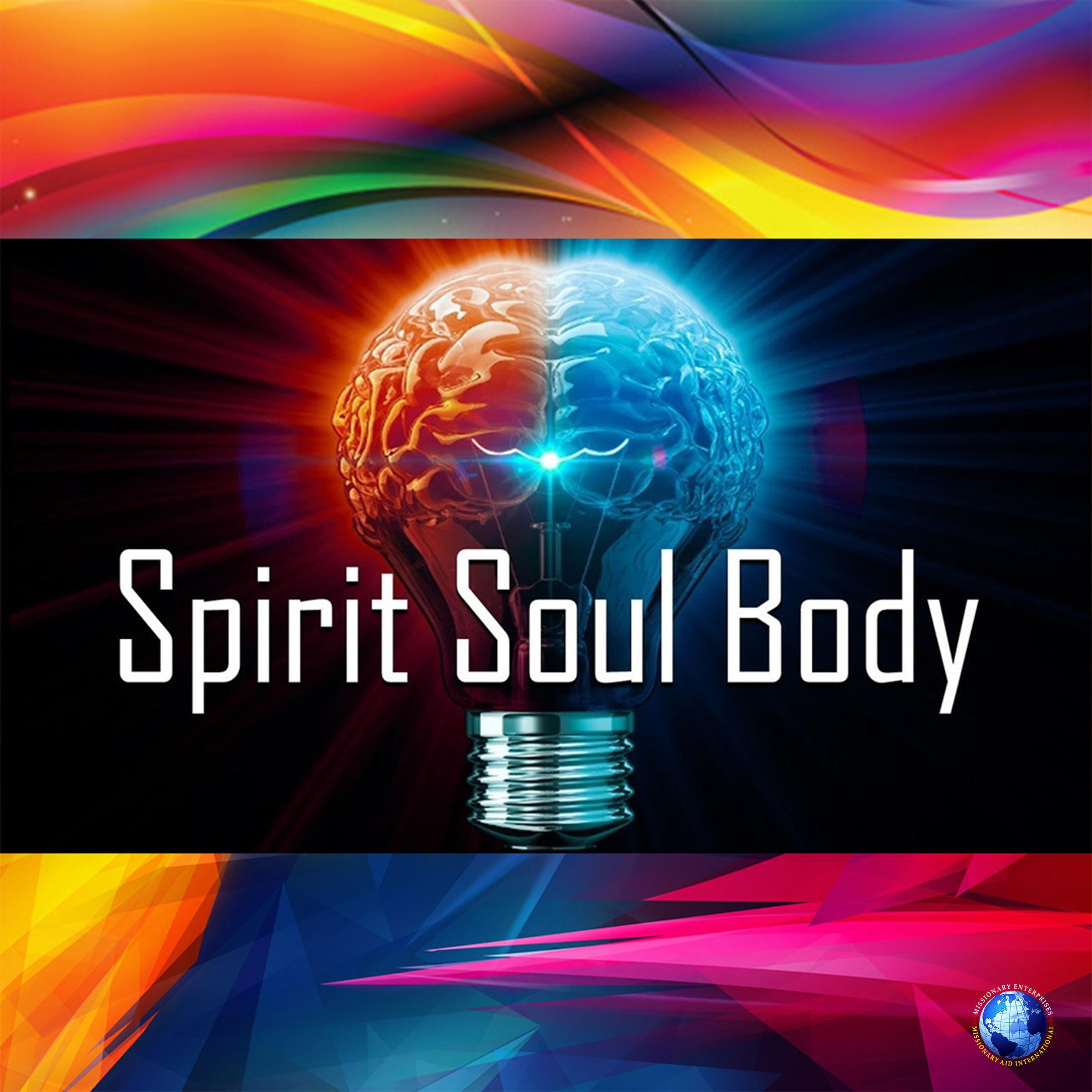 Spirit – Soul – Body